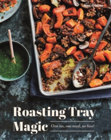 Roasting Tray Magic : One Tin, One Meal, No Fuss!, Hardback Book