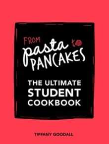 From Pasta to Pancakes : The Ultimate Student Cookbook, Paperback / softback Book