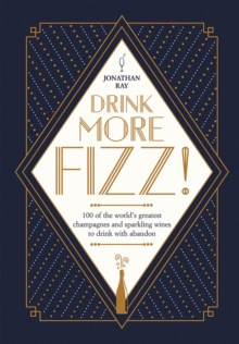 Drink More Fizz! : 100 of the World's Greatest Champagnes and Sparkling Wines to Drink with Abandon, Hardback Book