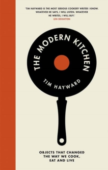 The Modern Kitchen : Objects that changed the way we cook, eat and live, Hardback Book