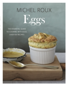 Eggs : The essential guide to cooking with eggs, over 120 recipes, Hardback Book