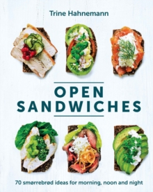 Open Sandwiches : 70 smorrebrod ideas for morning, noon and night, Hardback Book