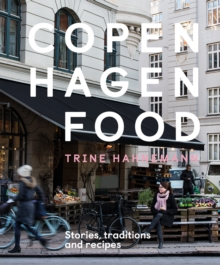 Copenhagen Food : Stories, traditions and recipes, Hardback Book