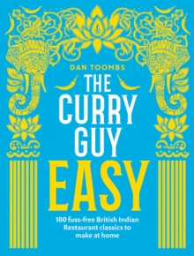 The Curry Guy Easy : 100 fuss-free British Indian Restaurant classics to make at home, Hardback Book