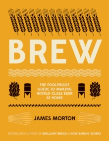Brew : The Foolproof Guide to Making World-Class Beer at Home, Paperback / softback Book