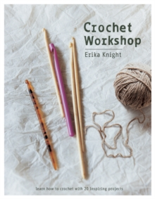 Crochet Workshop : Learn how to crochet with 20 inspiring projects, Paperback Book