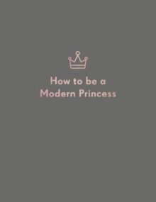 How to be a Modern Princess, Hardback Book