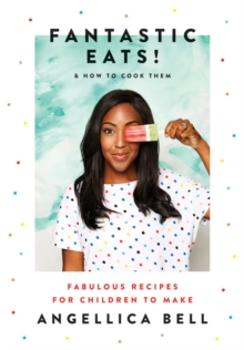 Fantastic Eats! : & how to cook them - fabulous recipes for children to make, Hardback Book