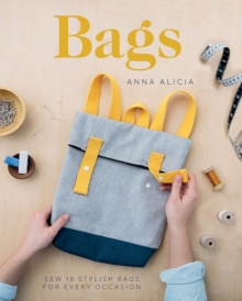 Bags : Sew 18 Stylish Bags for Every Occasion, Paperback / softback Book