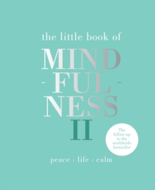 The Little Book of Mindfulness II : Peace | Life | Calm, Hardback Book