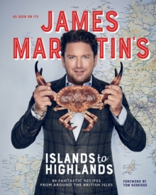James Martin's Islands to Highlands : 80 fantastic recipes from around the British Isles, Hardback Book