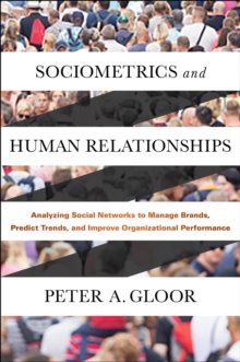 Sociometrics and Human Relationships : Analyzing Social Networks to Manage Brands, Predict Trends, and Improve Organizational Performance, Hardback Book