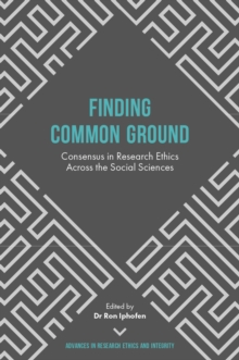 Finding Common Ground : Consensus in Research Ethics Across the Social Sciences, Hardback Book