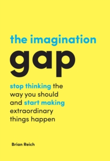 The Imagination Gap : stop thinking the way you should and start making extraordinary things happen, Hardback Book