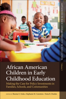 African American Children in Early Childhood Education : Making the Case for Policy Investments in Families, Schools, and Communities, Hardback Book