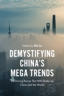 Demystifying China's Mega Trends : The Driving Forces That Will Shake Up China and the World, PDF eBook