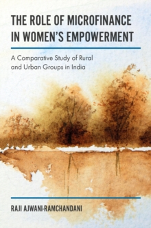 The Role of Microfinance in Women's Empowerment : A Comparative Study of Rural & Urban Groups in India, Hardback Book