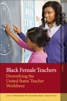 Black Female Teachers : Diversifying the United States' Teacher Workforce, Hardback Book