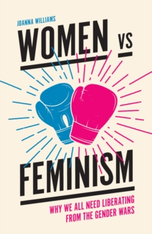 Women vs Feminism : Why We All Need Liberating from the Gender Wars, Paperback Book