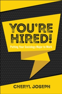 You're Hired! : Putting Your Sociology Major to Work, Paperback / softback Book
