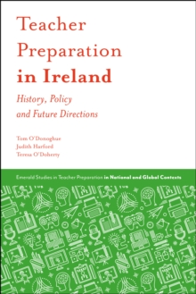 Teacher Preparation in Ireland : History, Policy and Future Directions, Hardback Book