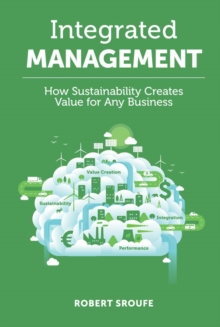 Integrated Management : How Sustainability Creates Value for Any Business, Hardback Book