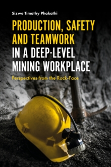 Production, Safety and Teamwork in a Deep-Level Mining Workplace : Perspectives from the Rock-Face, Hardback Book