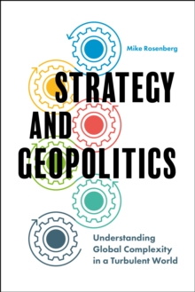 Strategy and Geopolitics : Understanding Global Complexity in a Turbulent World, Hardback Book