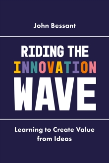 Riding the Innovation Wave : Learning to Create Value from Ideas, Hardback Book