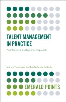 Talent Management in Practice : An Integrated and Dynamic Approach, Paperback Book
