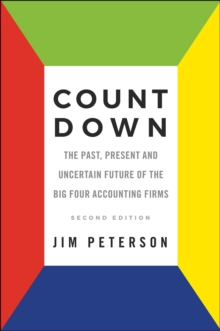 Count Down : The Past, Present and Uncertain Future of the Big Four Accounting Firms - Second Edition, Paperback Book