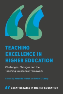 Teaching Excellence in Higher Education : Challenges, Changes and the Teaching Excellence Framework, Paperback / softback Book