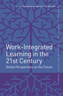 Work-Integrated Learning in the 21st Century : Global Perspectives on the Future, Hardback Book