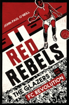 Red Rebels : The Glazers and the FC Revolution, Paperback Book