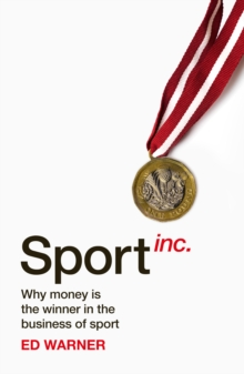 Sport Inc. : Why money is the winner in the business of sport, Hardback Book