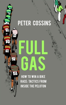 Full Gas : How to Win a Bike Race - Tactics from Inside the Peloton, Hardback Book
