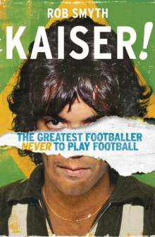 Kaiser : The Greatest Footballer Never To Play Football, Paperback Book