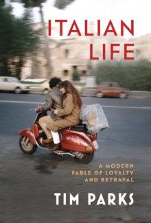 Italian Life : A Modern Fable of Loyalty and Betrayal, Hardback Book