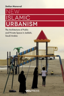 New Islamic Urbanism : The Architecture of Public and Private Space in Jeddah, Saudi Arabia, EPUB eBook