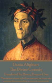 "Dante Alighieri - The Divine Comedy, Translated by Henry Francis Clay : ""The darkest places in hell are reserved for those who maintain their neutrality in times of moral crisis"", EPUB eBook"