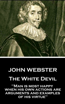 "The White Devil : ""Man is most happy, when his own actions are arguments and examples of his virtue"", EPUB eBook"