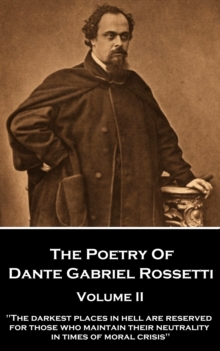"The Poetry of Dante Gabriel Rossetti - Volume II : ""The darkest places in Hell are reserved for those who maintain their neutrality in times of moral crisis"", EPUB eBook"