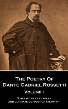 "The Poetry of Dante Gabriel Rossetti - Vol I : ""Love is the last relay and ultimate outpost of eternity"", EPUB eBook"