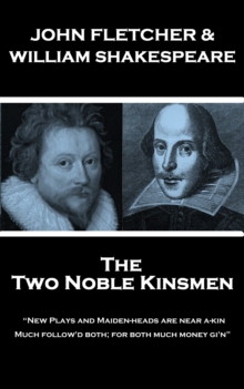 "The Two Noble Kinsmen : ""New Plays and Maiden-heads are near a-kin, Much follow'd both; for both much money gi'n"", EPUB eBook"