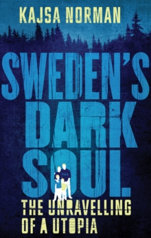 Sweden's Dark Soul : The Unravelling of a Utopia, Hardback Book
