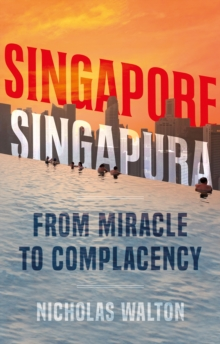 Singapore, Singapura : From Miracle to Complacency, Hardback Book