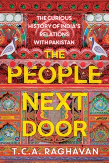 The People Next Door : The Curious History of India's Relations with Pakistan, Hardback Book