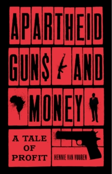 Apartheid Guns and Money : A Tale of Profit, Hardback Book