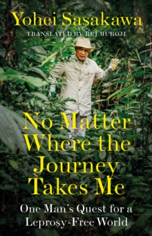 No Matter Where the Journey Takes Me : One Man's Quest for a Leprosy-Free World, Hardback Book