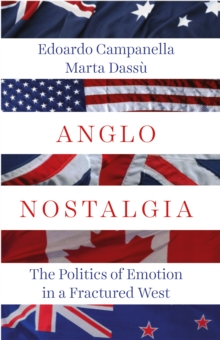 Anglo Nostalgia : The Politics of Emotion in a Fractured West, Hardback Book